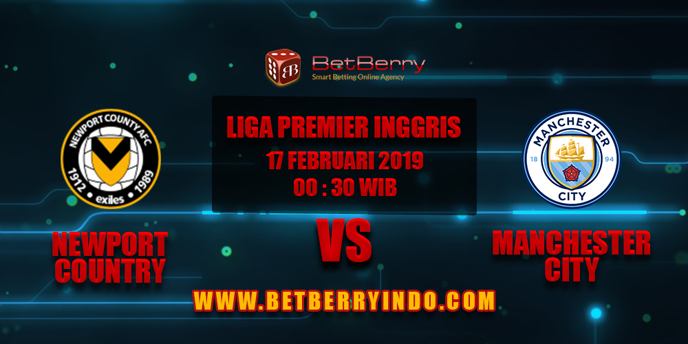 Prediksi Bola Newport Country vs Manchester City 17 Februari 2019